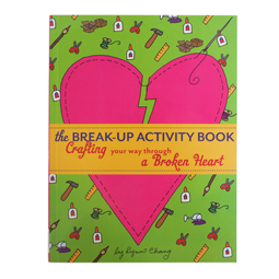 Lynn Chang, The Break-Up Activity Book: Crafting Your Way Through a Broken Heart